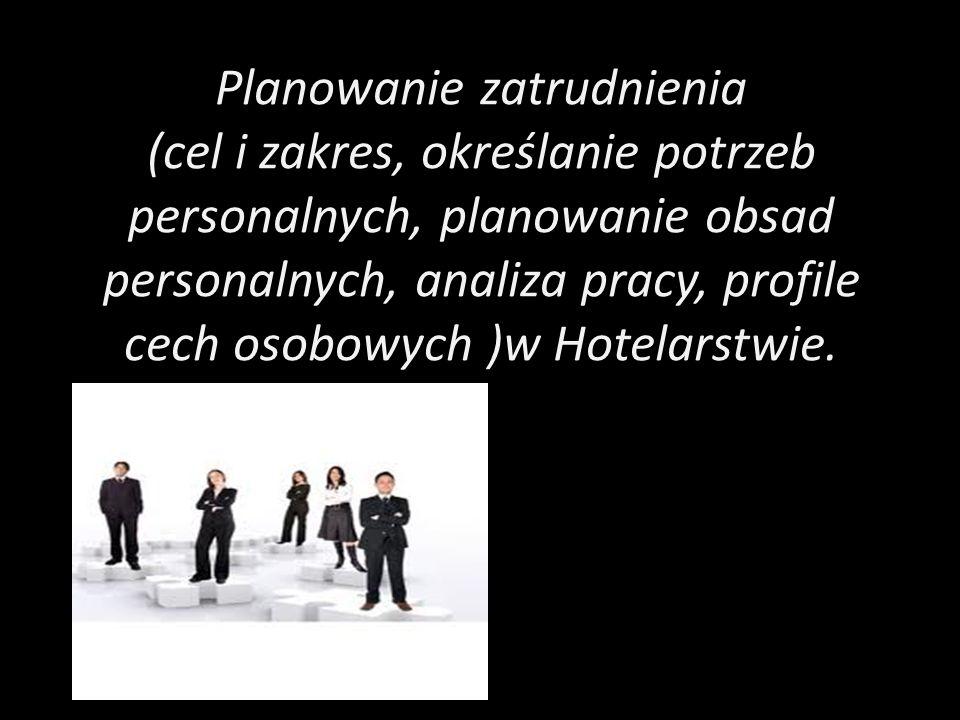 Spis treści PLANOWANIE ZATRUDNIENIA 1.Cel i zakres planowania zatrudnienia w Hotelarstwie.