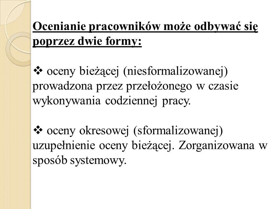 Ocenianie pracowników może odbywać się poprzez dwie formy: oceny bieżącej (niesformalizowanej) prowadzona przez przełożonego w czasie wykonywania codz
