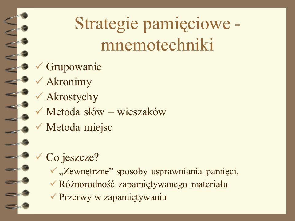11 Strategie pamięciowe - mnemotechniki Grupowanie Akronimy Akrostychy Metoda słów – wieszaków Metoda miejsc Co jeszcze? Zewnętrzne sposoby usprawnian