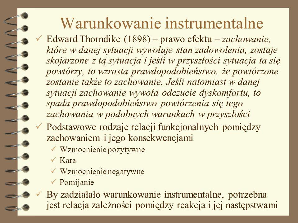 5 Warunkowanie instrumentalne Edward Thorndike (1898) – prawo efektu – zachowanie, które w danej sytuacji wywołuje stan zadowolenia, zostaje skojarzon
