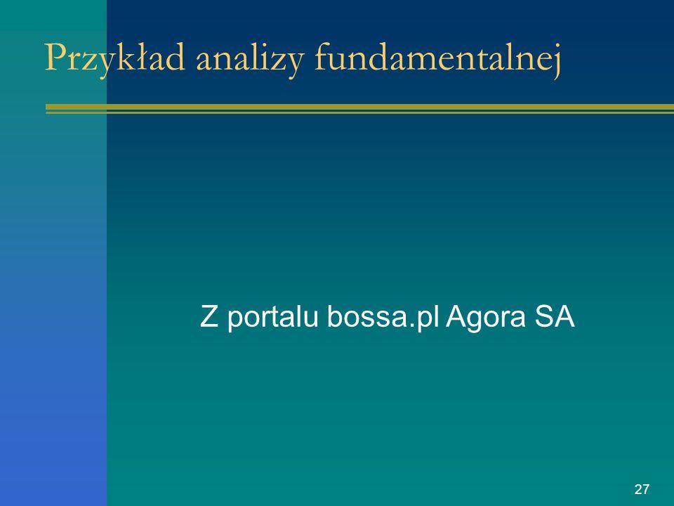 27 Przykład analizy fundamentalnej Z portalu bossa.pl Agora SA
