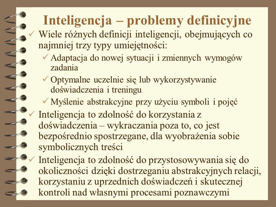 1 Inteligencja – problemy definicyjne Wiele różnych definicji inteligencji, obejmujących co najmniej trzy typy umiejętności: Adaptacja do nowej sytuac