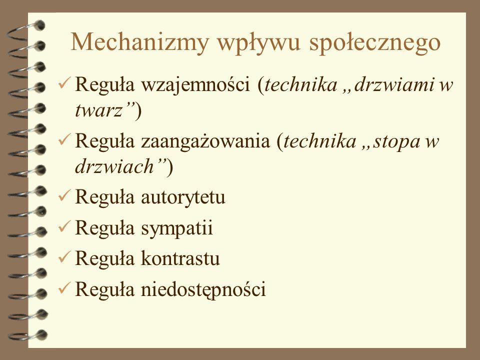 4 Mechanizmy wpływu społecznego Reguła wzajemności (technika drzwiami w twarz) Reguła zaangażowania (technika stopa w drzwiach) Reguła autorytetu Regu