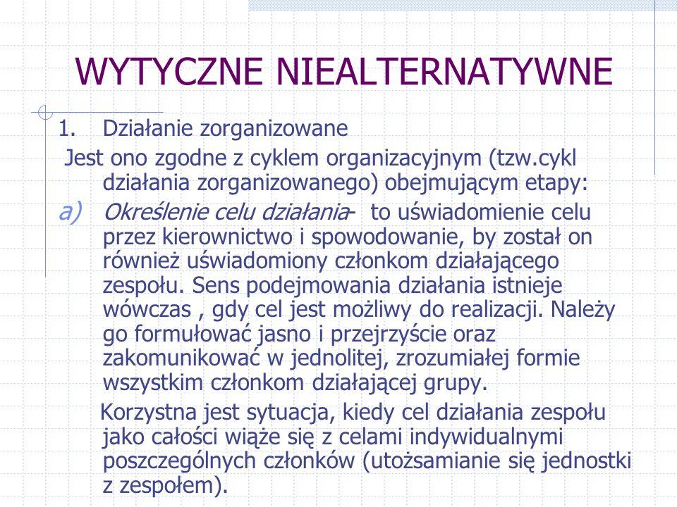 WYTYCZNE NIEALTERNATYWNE 1.Działanie zorganizowane Jest ono zgodne z cyklem organizacyjnym (tzw.cykl działania zorganizowanego) obejmującym etapy: a)