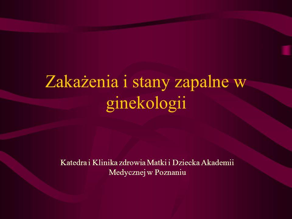 Zakażenia i stany zapalne w ginekologii Katedra i Klinika zdrowia Matki i Dziecka Akademii Medycznej w Poznaniu