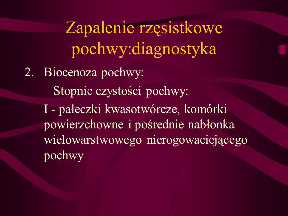 Zapalenie rzęsistkowe pochwy:diagnostyka 2.Biocenoza pochwy: Stopnie czystości pochwy: I - pałeczki kwasotwórcze, komórki powierzchowne i pośrednie na