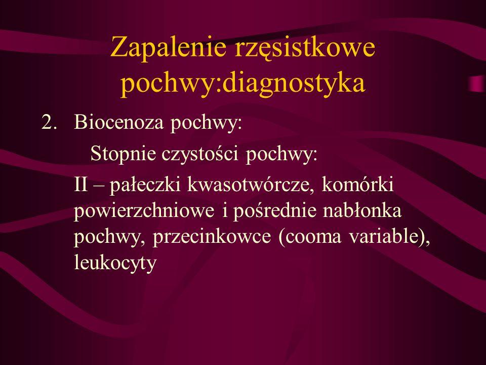 Zapalenie rzęsistkowe pochwy:diagnostyka 2.Biocenoza pochwy: Stopnie czystości pochwy: II – pałeczki kwasotwórcze, komórki powierzchniowe i pośrednie