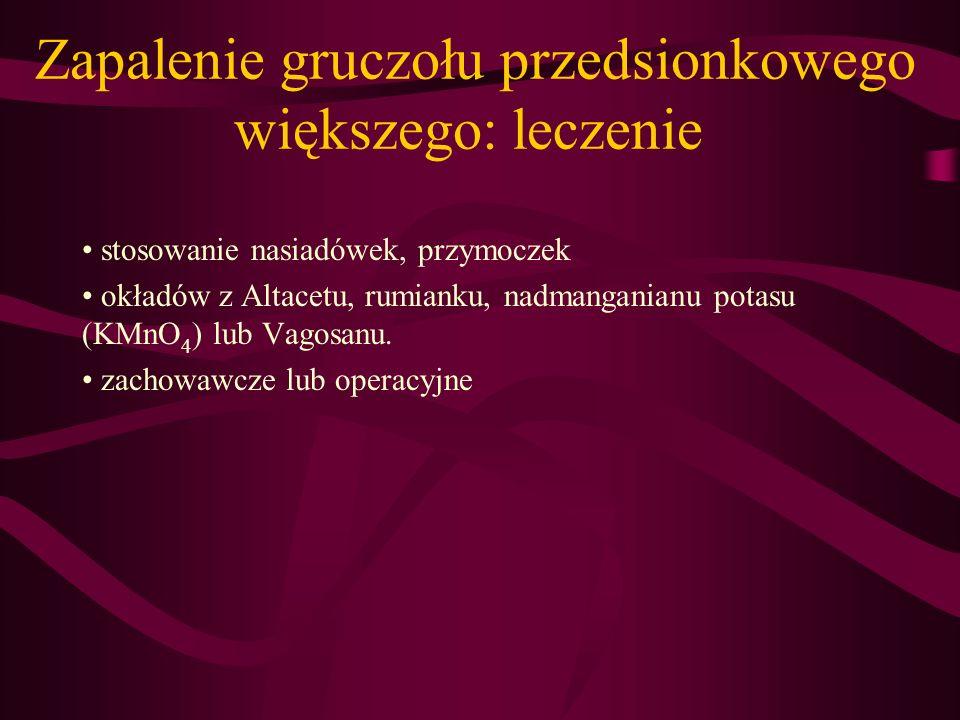 Zapalenie gruczołu przedsionkowego większego: leczenie stosowanie nasiadówek, przymoczek okładów z Altacetu, rumianku, nadmanganianu potasu (KMnO 4 )