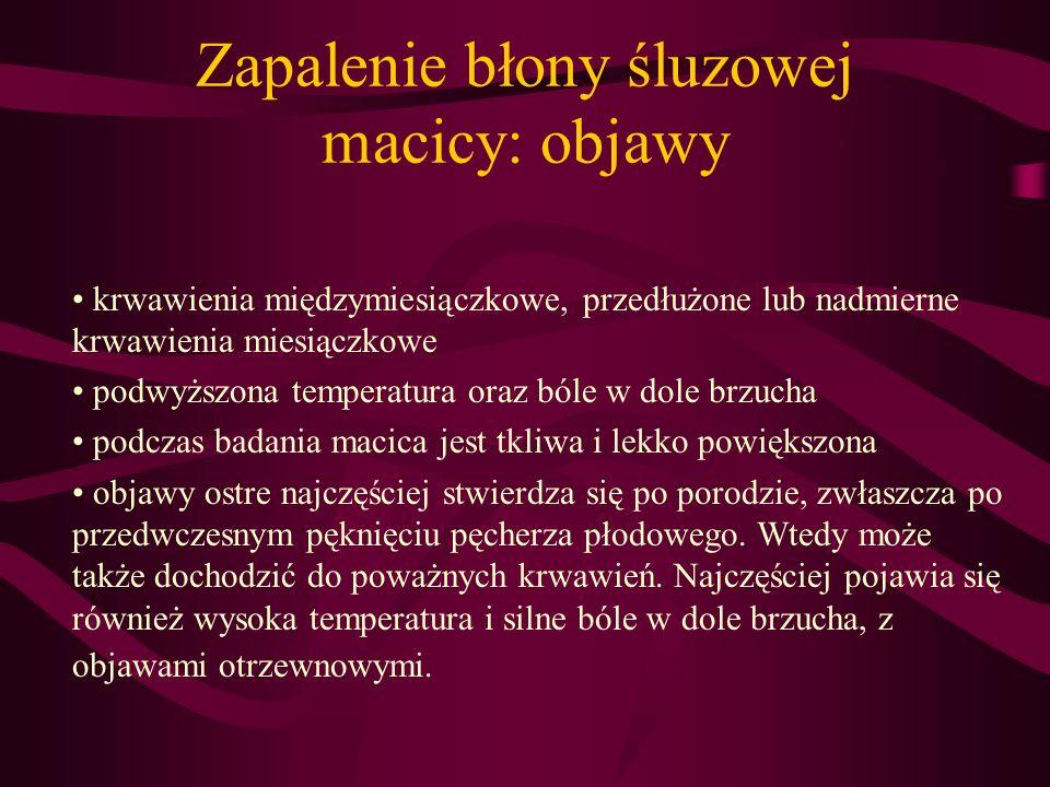 Zapalenie błony śluzowej macicy: objawy krwawienia międzymiesiączkowe, przedłużone lub nadmierne krwawienia miesiączkowe podwyższona temperatura oraz
