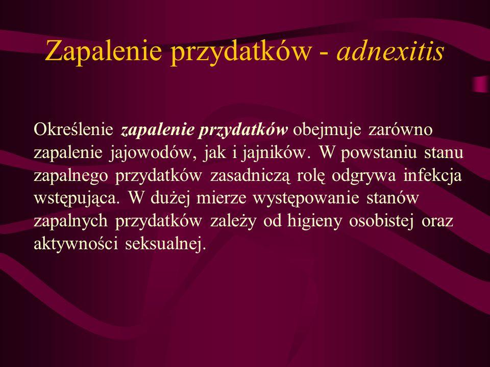 Zapalenie przydatków - adnexitis Określenie zapalenie przydatków obejmuje zarówno zapalenie jajowodów, jak i jajników. W powstaniu stanu zapalnego prz