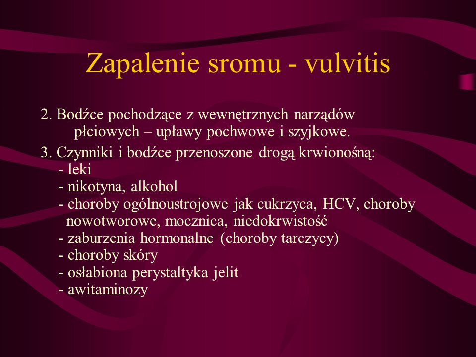 2. Bodźce pochodzące z wewnętrznych narządów płciowych – upławy pochwowe i szyjkowe. 3. Czynniki i bodźce przenoszone drogą krwionośną: - leki - nikot