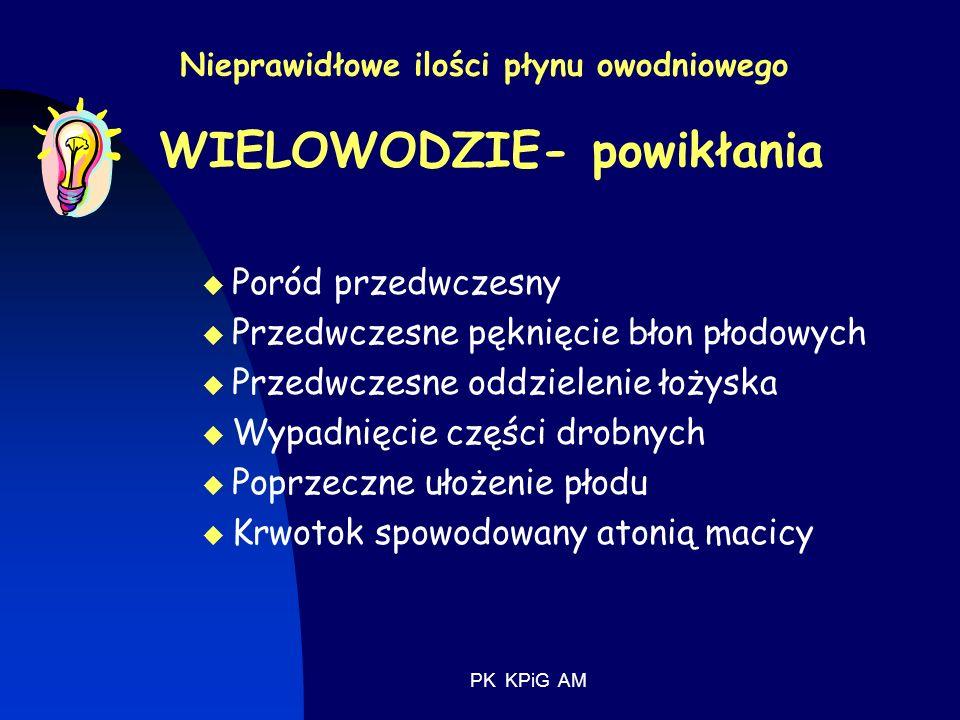 PK KPiG AM Nieprawidłowe ilości płynu owodniowego MAŁOWODZIE (OLIGOHYDRAMNION) Płyn owodniowy <200ml lub AFI < 5cm BEZWODZIE (ANHYDRAMNION) Małowodzie spowodowane jest: Metaplazją nabłonka owodnii oraz zmiany zwyrodnieniowe łożyska Zaburzenia w odżywianiu jaja płodowego Czynnikami genetycznymi- wady płodu Czynnikami egzogennymi – PROM Ciężką postacią gestozy Małowodzie we wczesnej ciąży współistnieje z wadami płodu i źle rokuje W późniejszym okresie współistnieje hypotrofia płodu, lub niedotlenienie