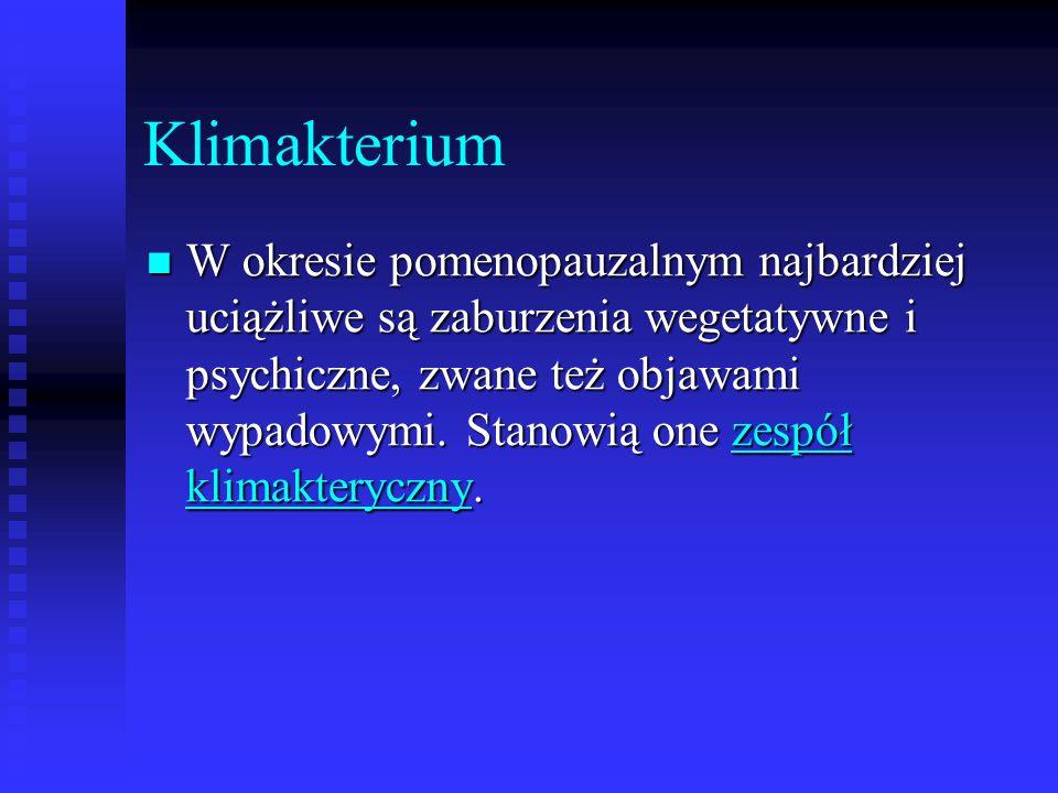 Klimakterium W okresie pomenopauzalnym najbardziej uciążliwe są zaburzenia wegetatywne i psychiczne, zwane też objawami wypadowymi. Stanowią one zespó