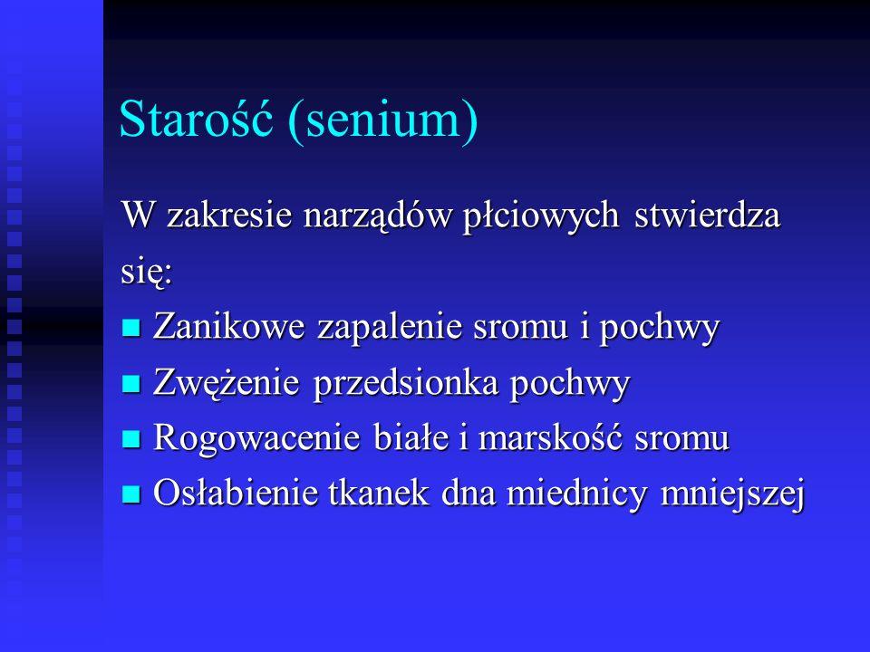 Starość (senium) W zakresie narządów płciowych stwierdza się: Zanikowe zapalenie sromu i pochwy Zanikowe zapalenie sromu i pochwy Zwężenie przedsionka