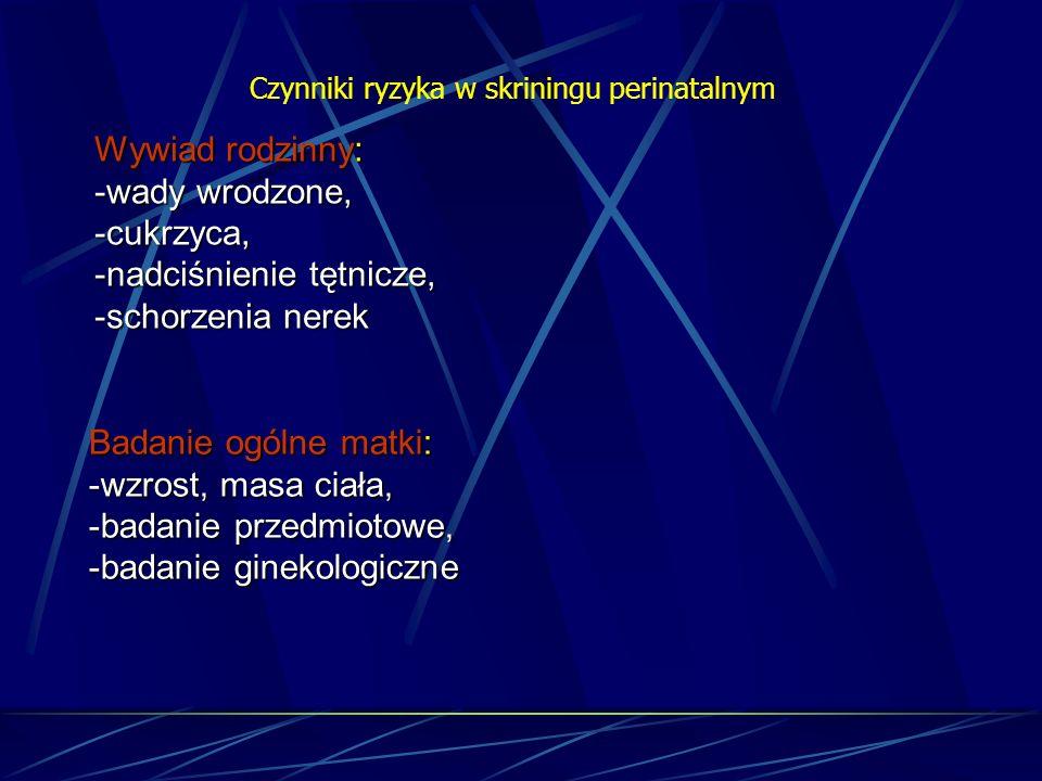 Czynniki ryzyka w skriningu perinatalnym Czynniki pojawiające się w czasie ciąży: -ciąża wielopłodowa, -krwawienie z dróg rodnych, -nieprawidłowa aktywność ruchowa płodu, -przedwczesna czynność skurczowa macicy, -nadciśnienie tętnicze, -nieprawidłowa wielkość macicy/ilość płynu owodniowego Badania laboratoryjne: -badanie moczu – cukier, białko, aceton etc., -badanie krwi – grupa krwi, przeciwciała, morfologia, -badania serologiczne – różyczka, HIV, WZW etc., -badania sonograficzne, -rozmaz cytologiczny z tarczy szyjki macicy