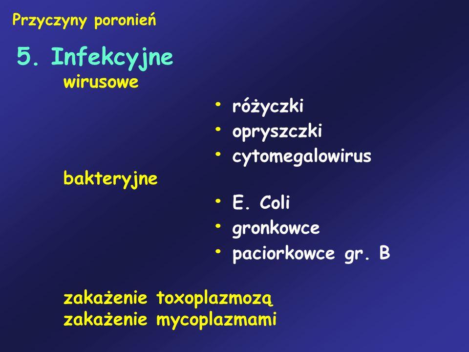 5. Infekcyjne wirusowe różyczki opryszczki cytomegalowirus bakteryjne E. Coli gronkowce paciorkowce gr. B zakażenie toxoplazmozą zakażenie mycoplazmam