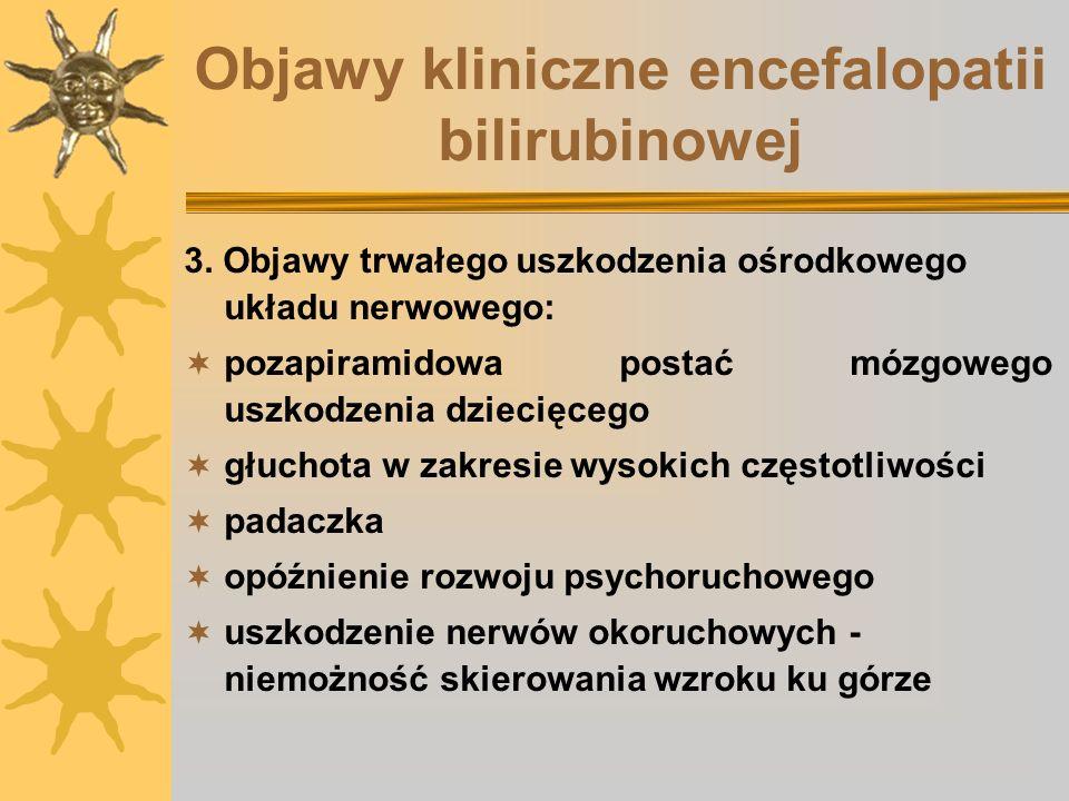 Objawy kliniczne encefalopatii bilirubinowej 3. Objawy trwałego uszkodzenia ośrodkowego układu nerwowego: pozapiramidowa postać mózgowego uszkodzenia