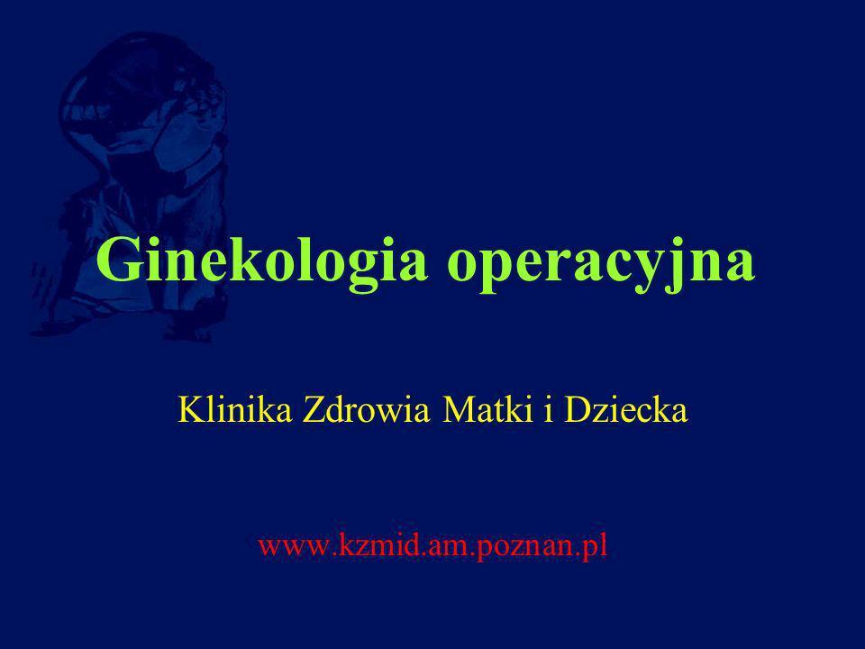 Ginekologia operacyjna Klinika Zdrowia Matki i Dziecka www.kzmid.am.poznan.pl