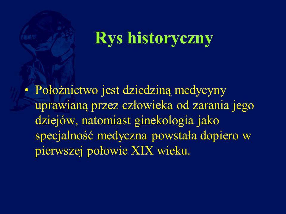 Rys historyczny Położnictwo jest dziedziną medycyny uprawianą przez człowieka od zarania jego dziejów, natomiast ginekologia jako specjalność medyczna