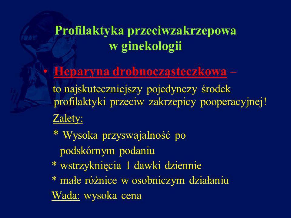 Profilaktyka przeciwzakrzepowa w ginekologii Heparyna drobnocząsteczkowa – to najskuteczniejszy pojedynczy środek profilaktyki przeciw zakrzepicy poop