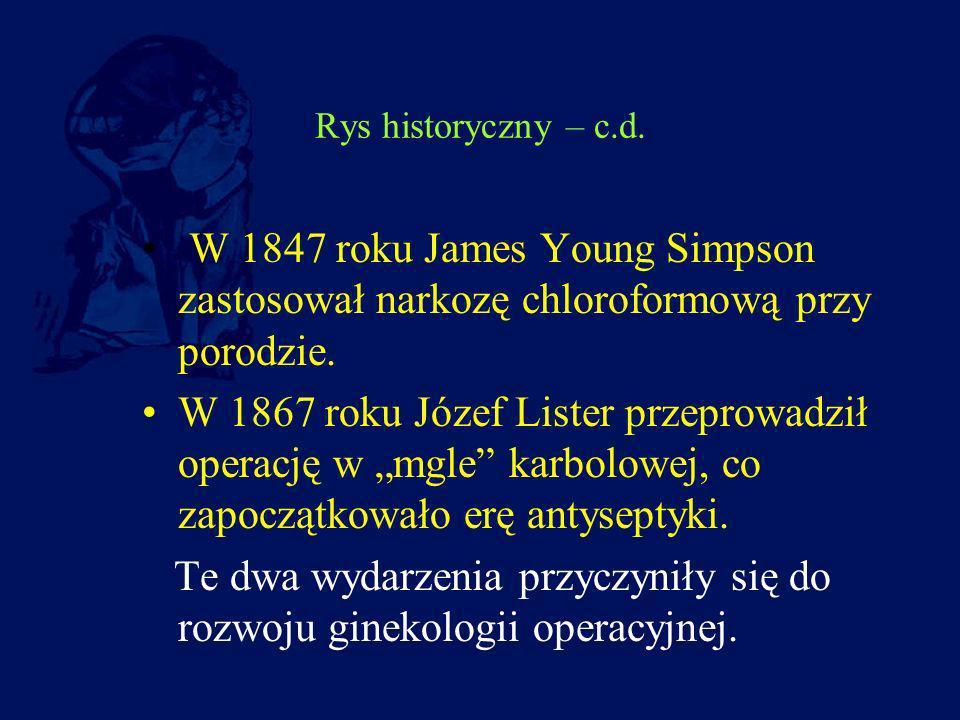 Rys historyczny – c.d. W 1847 roku James Young Simpson zastosował narkozę chloroformową przy porodzie. W 1867 roku Józef Lister przeprowadził operację