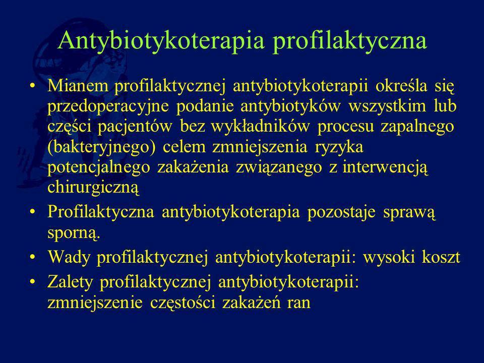 Antybiotykoterapia profilaktyczna Mianem profilaktycznej antybiotykoterapii określa się przedoperacyjne podanie antybiotyków wszystkim lub części pacj