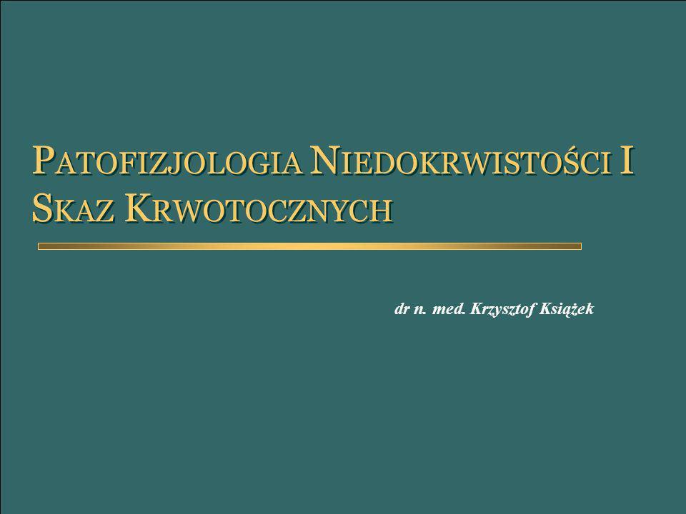 P ATOFIZJOLOGIA N IEDOKRWISTOŚCI I S KAZ K RWOTOCZNYCH dr n. med. Krzysztof Książek