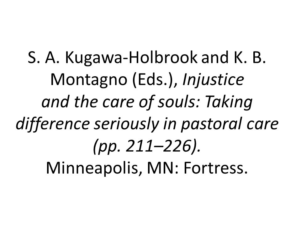 S. A. Kugawa-Holbrook and K. B. Montagno (Eds.), Injustice and the care of souls: Taking difference seriously in pastoral care (pp. 211–226). Minneapo