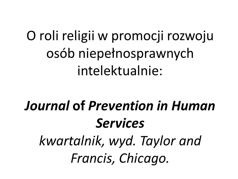 O roli religii w promocji rozwoju osób niepełnosprawnych intelektualnie: Journal of Prevention in Human Services kwartalnik, wyd. Taylor and Francis,