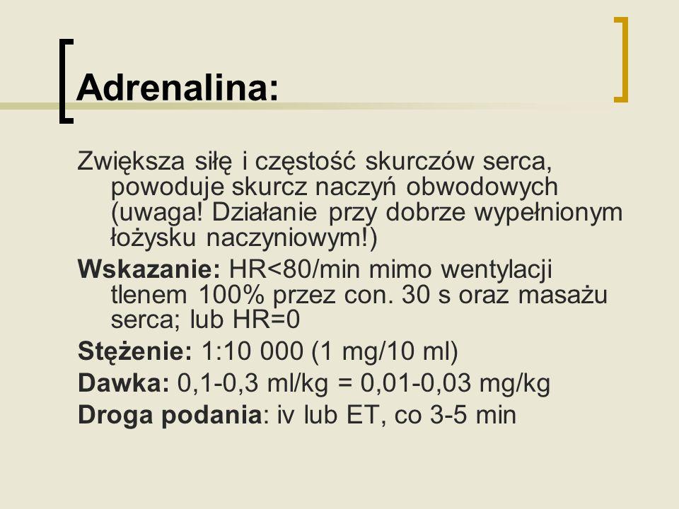 Adrenalina: Zwiększa siłę i częstość skurczów serca, powoduje skurcz naczyń obwodowych (uwaga! Działanie przy dobrze wypełnionym łożysku naczyniowym!)