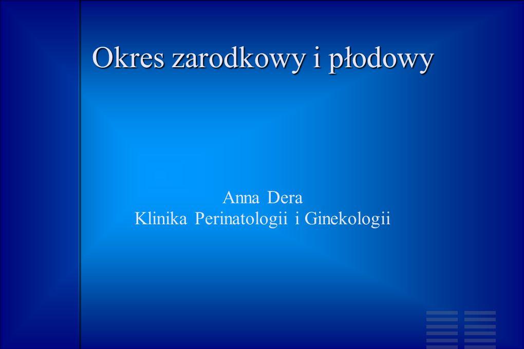 Okres zarodkowy i płodowy Anna Dera Klinika Perinatologii i Ginekologii
