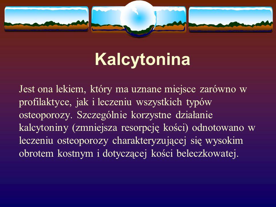 Kalcytonina Jest ona lekiem, który ma uznane miejsce zarówno w profilaktyce, jak i leczeniu wszystkich typów osteoporozy. Szczególnie korzystne działa