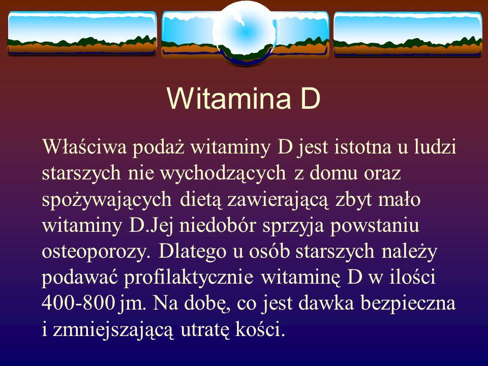 Witamina D Właściwa podaż witaminy D jest istotna u ludzi starszych nie wychodzących z domu oraz spożywających dietą zawierającą zbyt mało witaminy D.