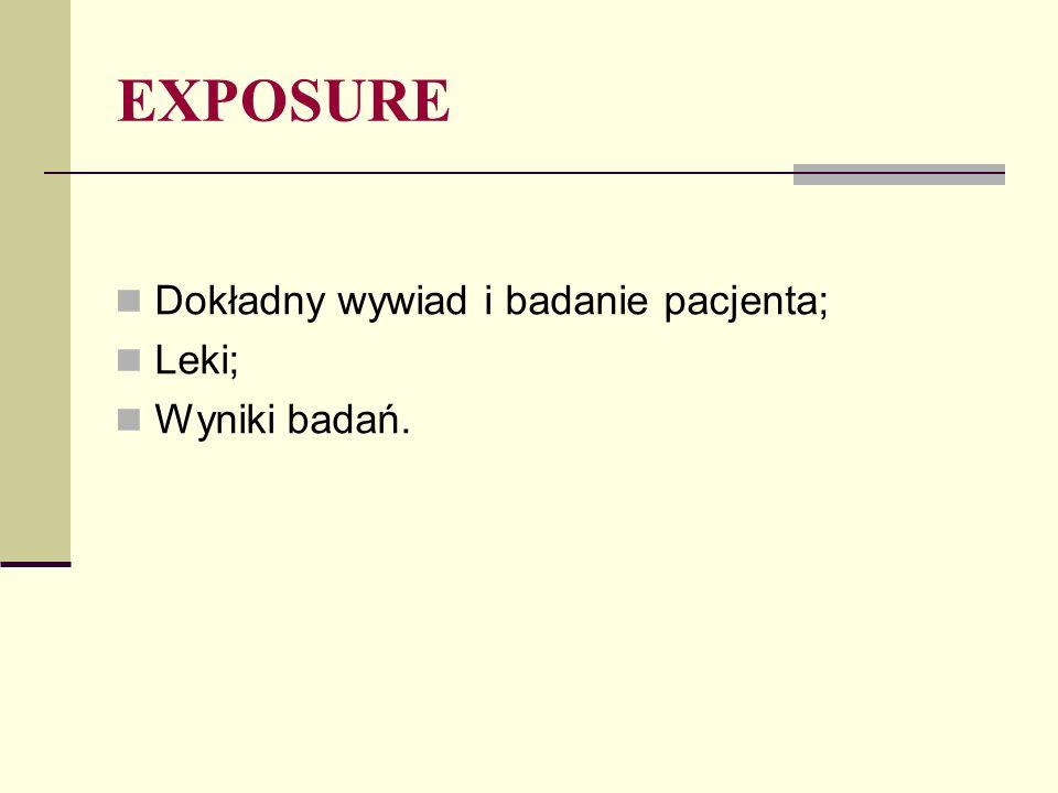 EXPOSURE Dokładny wywiad i badanie pacjenta; Leki; Wyniki badań.