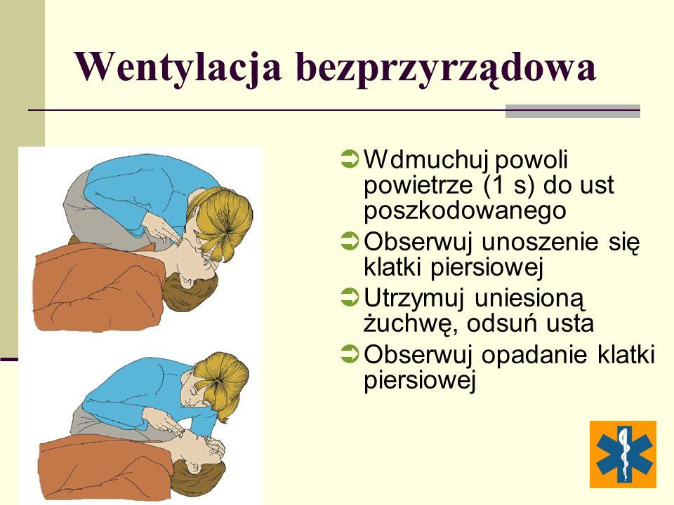 Wentylacja bezprzyrządowa Wdmuchuj powoli powietrze (1 s) do ust poszkodowanego Obserwuj unoszenie się klatki piersiowej Utrzymuj uniesioną żuchwę, odsuń usta Obserwuj opadanie klatki piersiowej