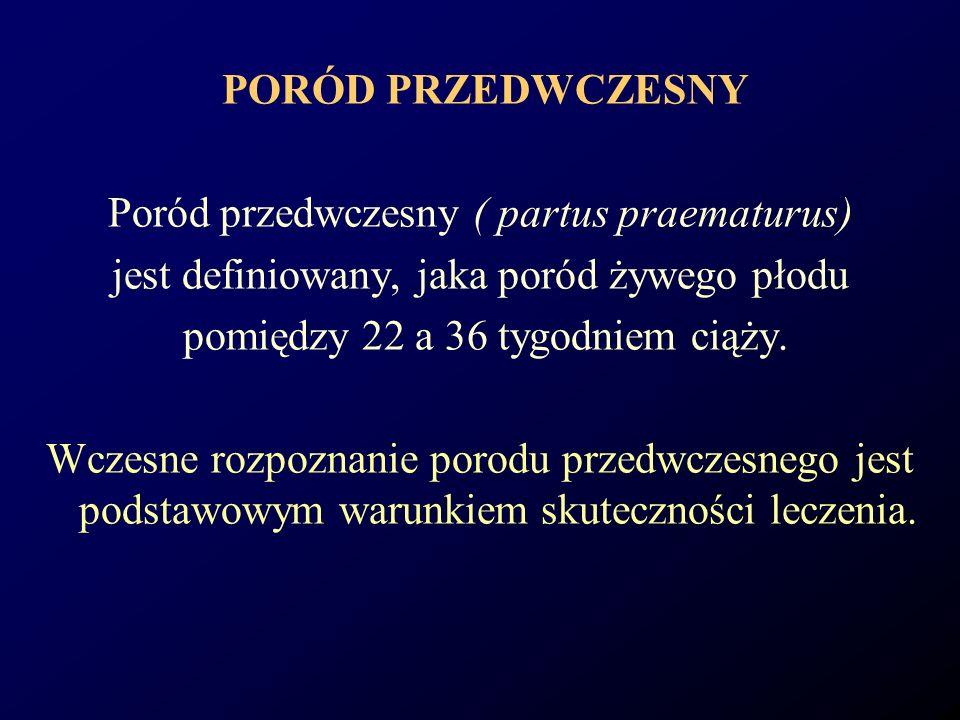 PORÓD PRZEDWCZESNY Poród przedwczesny ( partus praematurus) jest definiowany, jaka poród żywego płodu pomiędzy 22 a 36 tygodniem ciąży. Wczesne rozpoz