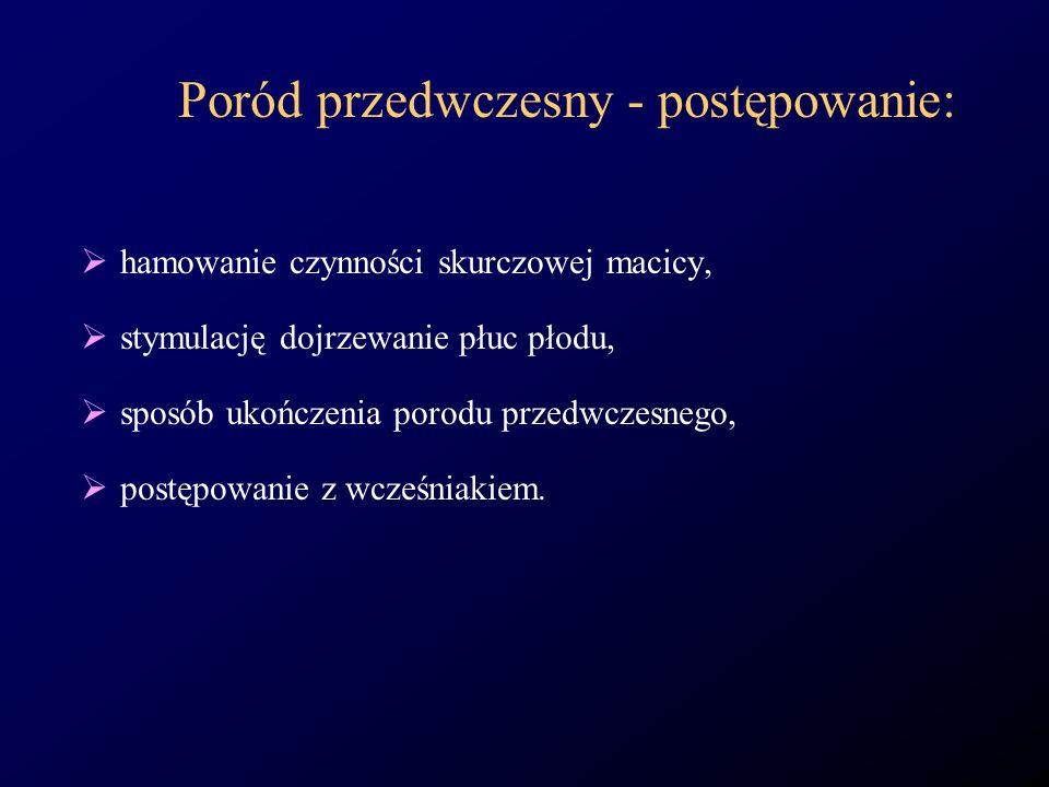 Poród przedwczesny - postępowanie: hamowanie czynności skurczowej macicy, stymulację dojrzewanie płuc płodu, sposób ukończenia porodu przedwczesnego,