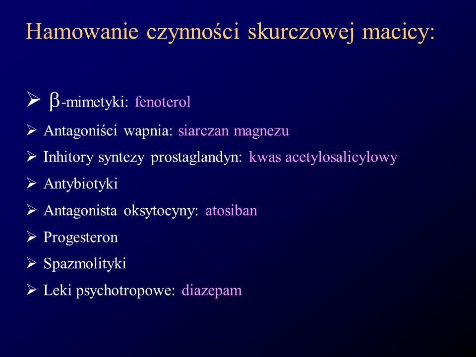 Hamowanie czynności skurczowej macicy: -mimetyki: fenoterol Antagoniści wapnia: siarczan magnezu Inhitory syntezy prostaglandyn: kwas acetylosalicylow