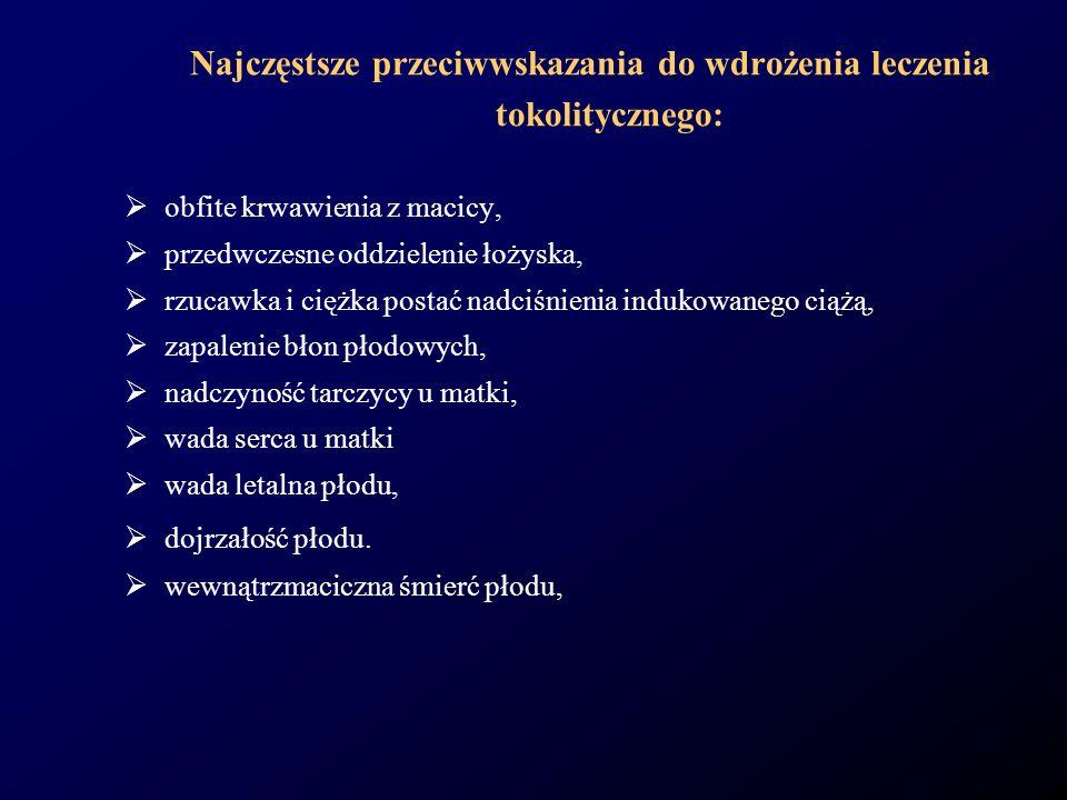 Najczęstsze przeciwwskazania do wdrożenia leczenia tokolitycznego: obfite krwawienia z macicy, przedwczesne oddzielenie łożyska, rzucawka i ciężka pos