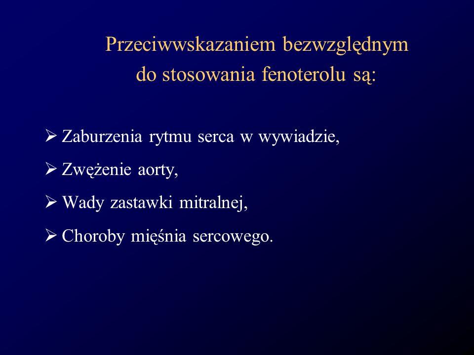 Przeciwwskazaniem bezwzględnym do stosowania fenoterolu są: Zaburzenia rytmu serca w wywiadzie, Zwężenie aorty, Wady zastawki mitralnej, Choroby mięśn