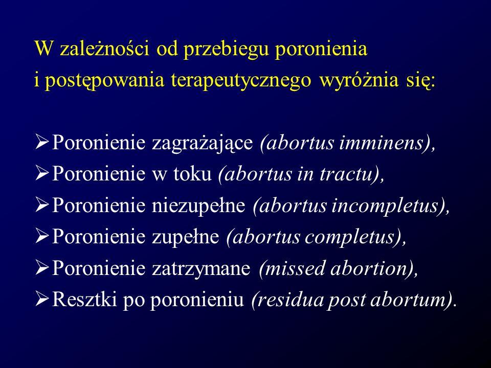 W zależności od przebiegu poronienia i postępowania terapeutycznego wyróżnia się: Poronienie zagrażające (abortus imminens), Poronienie w toku (abortu