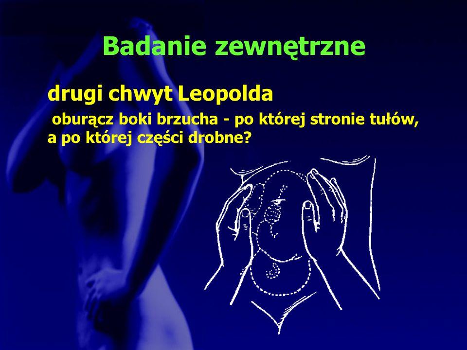 Badanie zewnętrzne drugi chwyt Leopolda oburącz boki brzucha - po której stronie tułów, a po której części drobne?