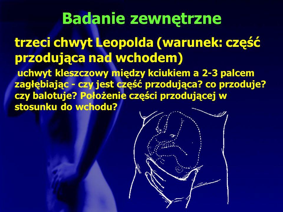 Badanie zewnętrzne trzeci chwyt Leopolda (warunek: część przodująca nad wchodem) uchwyt kleszczowy między kciukiem a 2-3 palcem zagłębiając - czy jest
