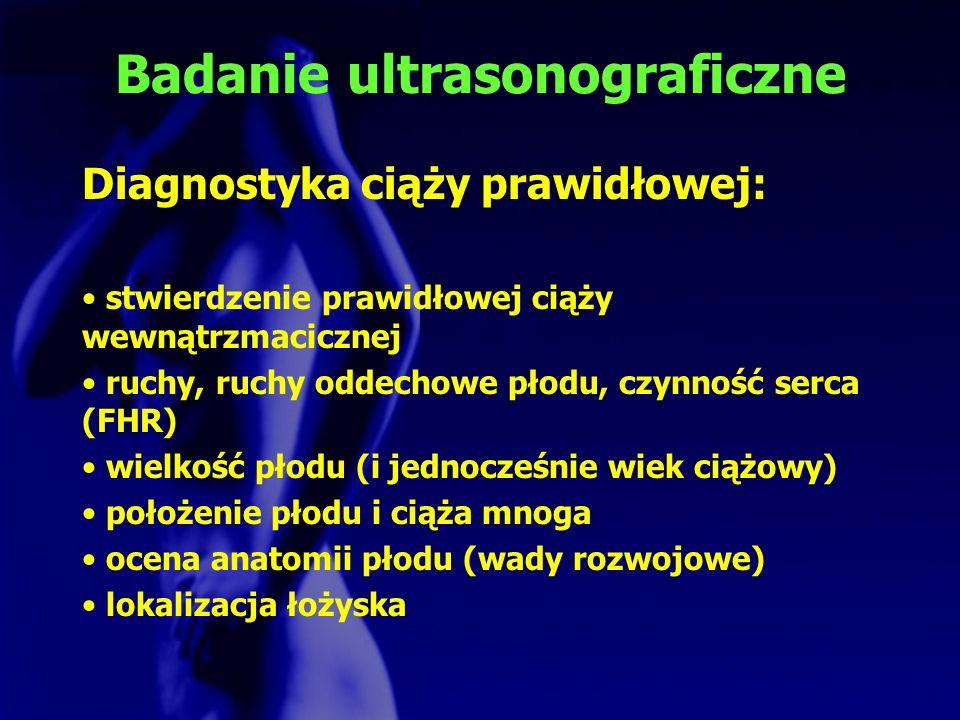 Badanie ultrasonograficzne Diagnostyka ciąży prawidłowej: stwierdzenie prawidłowej ciąży wewnątrzmacicznej ruchy, ruchy oddechowe płodu, czynność serc