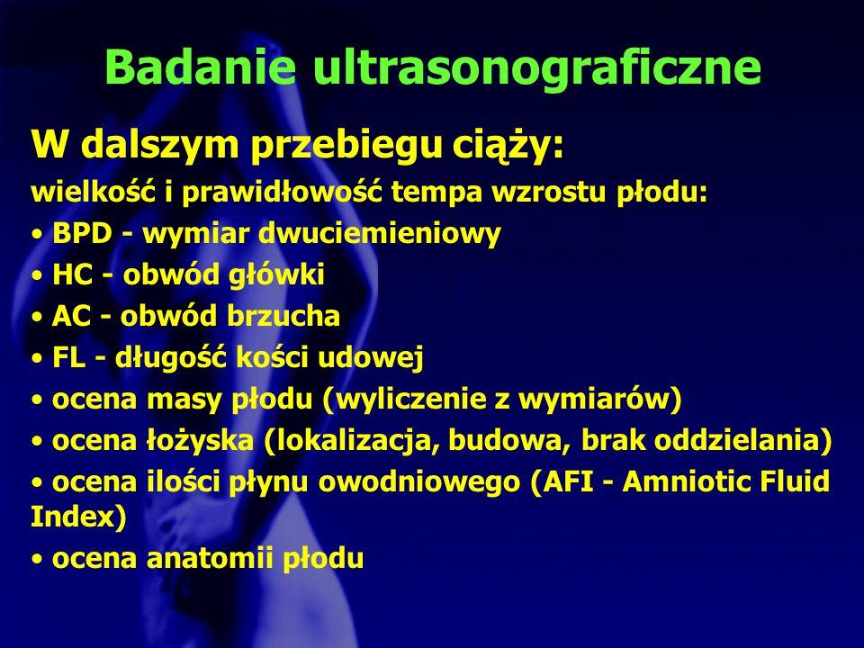 Badanie ultrasonograficzne W dalszym przebiegu ciąży: wielkość i prawidłowość tempa wzrostu płodu: BPD - wymiar dwuciemieniowy HC - obwód główki AC -
