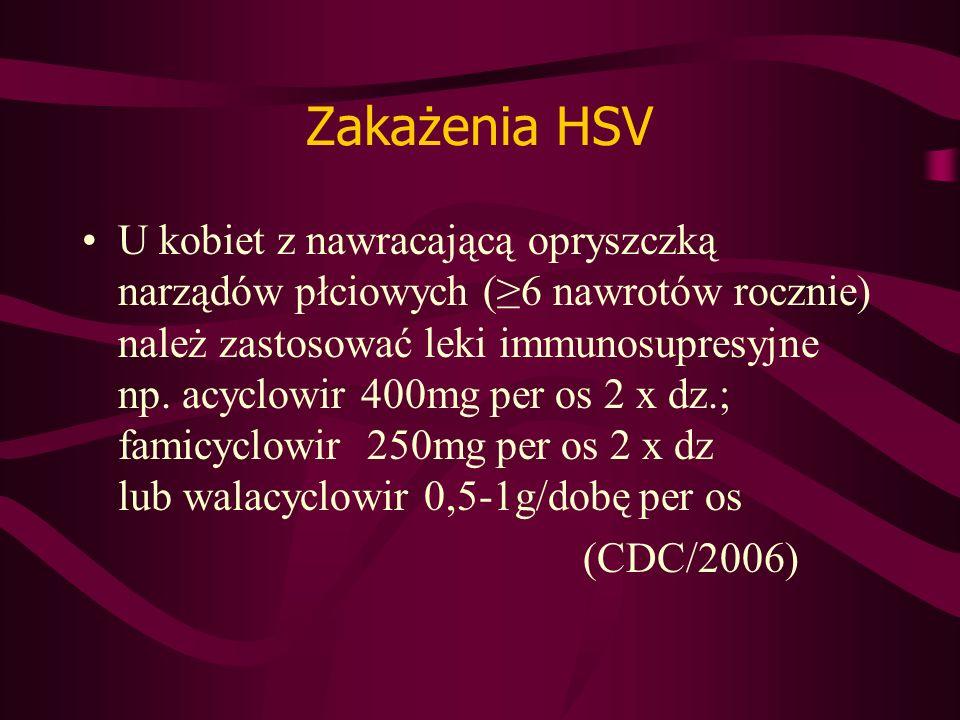 Zakażenia HSV U kobiet z nawracającą opryszczką narządów płciowych (6 nawrotów rocznie) należ zastosować leki immunosupresyjne np.
