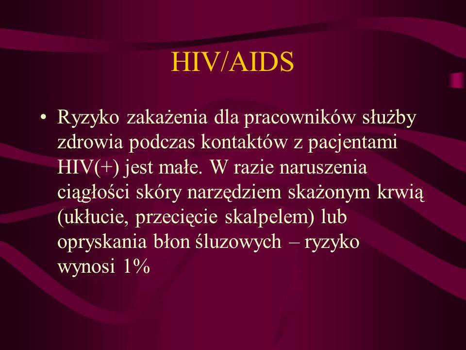HIV/AIDS Ryzyko zakażenia dla pracowników służby zdrowia podczas kontaktów z pacjentami HIV(+) jest małe.
