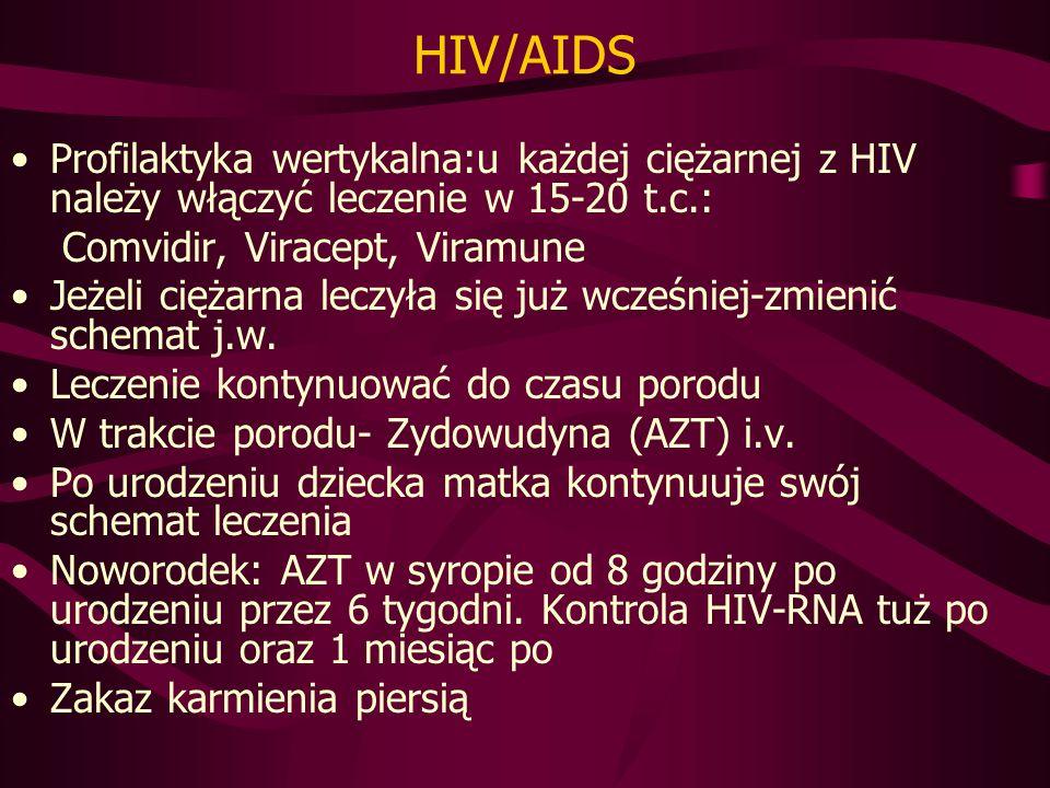 HIV/AIDS Profilaktyka wertykalna:u każdej ciężarnej z HIV należy włączyć leczenie w 15-20 t.c.: Comvidir, Viracept, Viramune Jeżeli ciężarna leczyła się już wcześniej-zmienić schemat j.w.