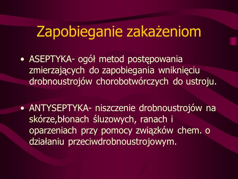Zapobieganie zakażeniom ASEPTYKA- ogół metod postępowania zmierzających do zapobiegania wniknięciu drobnoustrojów chorobotwórczych do ustroju.
