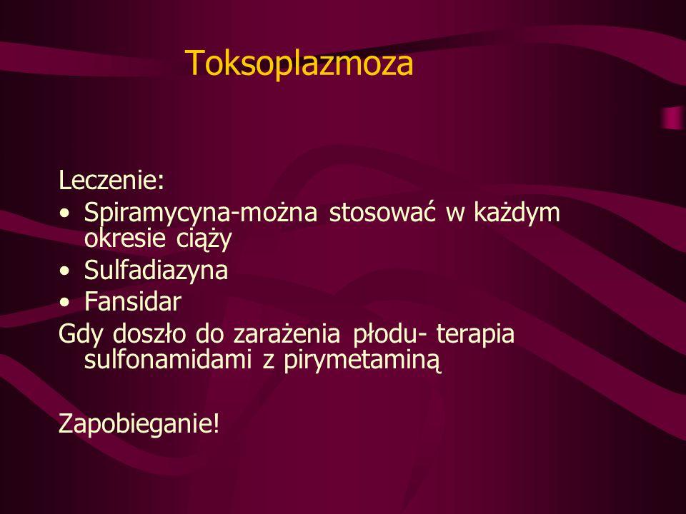 Toksoplazmoza Leczenie: Spiramycyna-można stosować w każdym okresie ciąży Sulfadiazyna Fansidar Gdy doszło do zarażenia płodu- terapia sulfonamidami z pirymetaminą Zapobieganie!